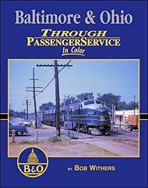 Baltimore & Ohio Through Passenger Service In Color: Bob Withers