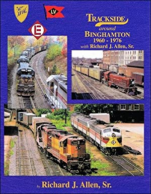 Trackside Around Binghamton 1960-1976: Richard J. Allen