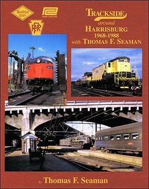 Trackside Around Harrisburg 1968-1988 with Thomas F. Seaman: Thomas F. Seaman