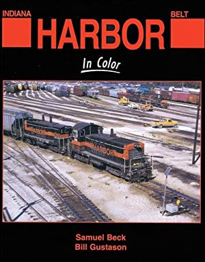 Indiana Harbor Belt Railroad In Color: Samuel Beck and Bill Gustason