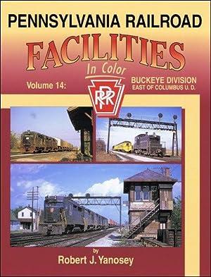 Pennsylvania Railroad Facilities In Color Volume 14: Buckeye Division: Robert J. Yanosey