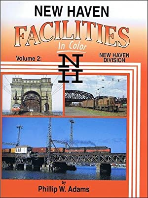 New Haven Facilities In Color Volume 2: New Haven Division: Phillip W. Adams