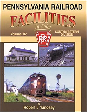 Pennsylvania Railroad Facilities In Color Volume 16: Southwestern Division: Robert J. Yanosey