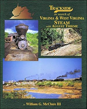 Trackside in search of Virginia and West Virginia Steam with August Thieme: William G. McClure III