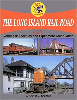 The Long Island Rail Road In Color Vol. 3: Equipment Color Guide and Facilities: Arthur J. Erdman