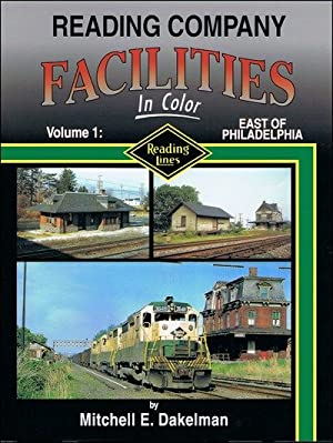 Reading Company Facilities In Color Volume 1: East of Philadelphia: Mitchell E. Dakelman