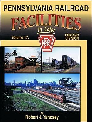 Pennsylvania Railroad Facilities In Color Vol. 17: Chicago Division: Robert J. Yanosey