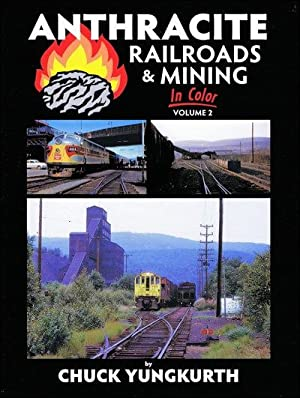 Anthracite Railroads and Mining In Color Vol. 2: Chuck Yungkurth