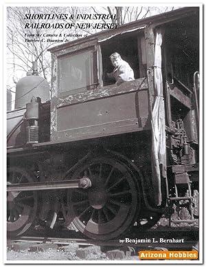 Shortlines and Industrial Railroads of New Jersey Volume 1: Benjamin L. Bernhardt