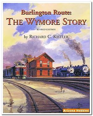 Burlington Route: The Wymore Story Revised Edition: Richard C. Kistler