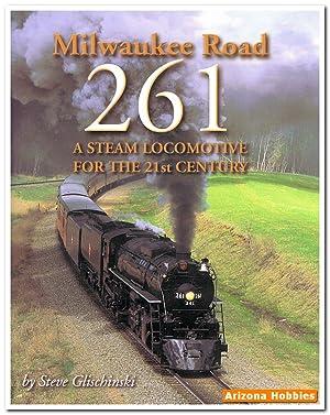 Milwaukee Road 261: A Steam Locomotive for: Steve Glischinski