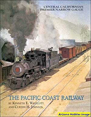 The Pacific Coast Railway: Central California's Premier Narrow Gauge: Kenneth E. Wescott and ...