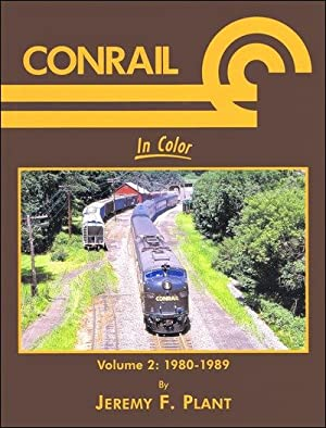 Conrail In Color Volume 2: 1980-1989: Jeremy F. Plant