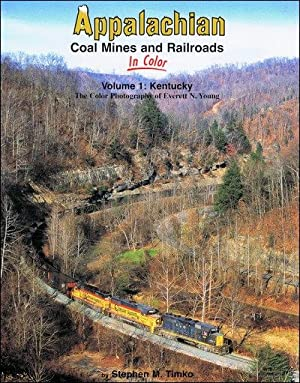 Appalachian Coal Mines and Railroads In Color Volume 1: Kentucky: Stephen M. Timko
