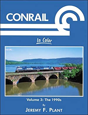 Conrail In Color Volume 3: 1990s: Jeremy F. Plant