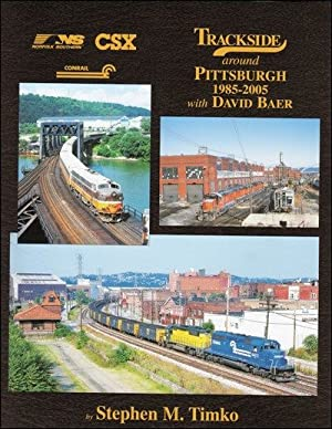 Trackside Around Pittsburgh 1985-2005 with David Baer: Stephen M. Timko