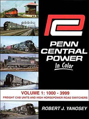 Penn Central Power In Color Vol. 1: 1000-3999 Freight Cab Units and High Horsepower Road switchers:...