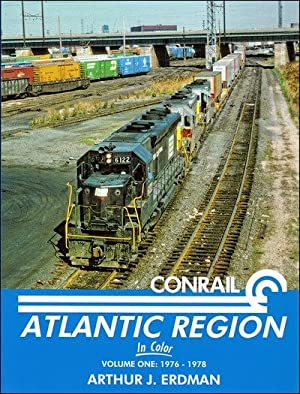 Conrail Atlantic Region In Color Vol. 1: 1976-1978: Arthur J. Erdman