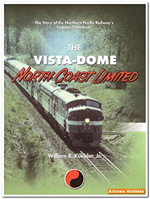 The Vista-Dome North Coast Limited: William R. Kuebler