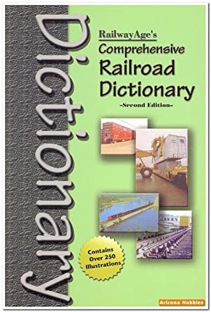 Railway Age's Comprehensive Railroad Dictionary: Railway Age