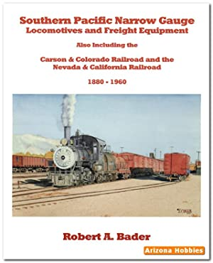 Southern Pacific Narrow Gauge Locomotives and Equipment: Robert A. Bader