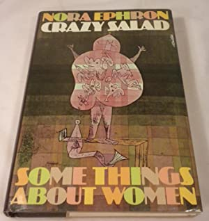 CRAZY SALAD Some Things About Women: Nora Ephron