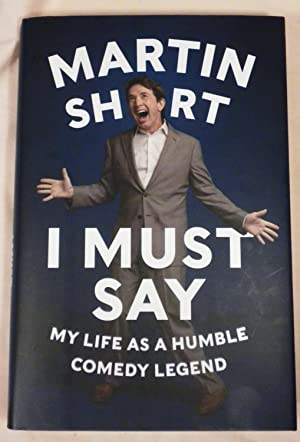 I Must Say: My Life As a: Martin Short