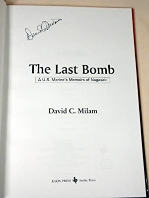 The Last Bomb: A Marine Remembers Nagasaki: David Milam