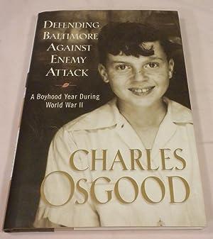 Defending Baltimore Against Enemy Attack: A Boyhood Year During World War II: Charles Osgood
