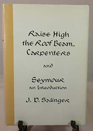 Rise High the Roof Beam, Carpenters and Seymour: An Introduction: J.D. Salinger