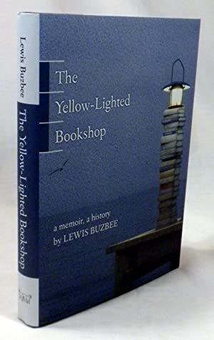 The Yellow-Lighted Bookshop: A Memoir, A History: Lewis Buzbee