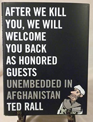 After We Kill You We Will Welcome You Back as Honored Guests: Ted Rall
