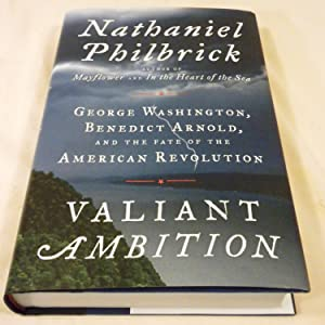 Valiant Ambition: George Washington, Benedict Arnold, and the Fate of the American Revolution: ...
