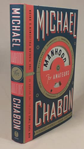 Manhood for Amateurs: The Pleasures and Regrets: Michael Chabon