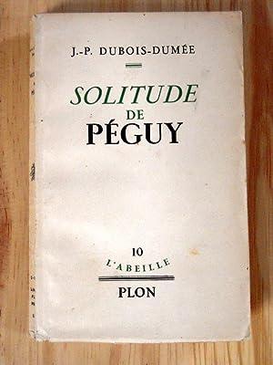 Solitude de Péguy: DUBOIS-DUMEE JEAN-PIERRE