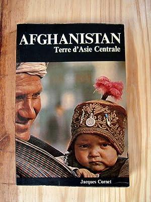 Afghanistan Terre d'Asie Centrale: CORNET JACQUES
