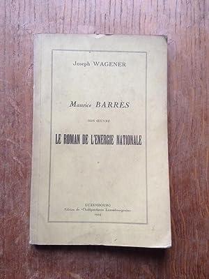 Maurice Barrès, son oeuvre Le roman de l'Energie Nationale: JOSEPH WAGENER