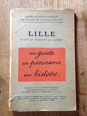 Guides illustrés Michelin des champs de bataille. 1914-1918. Lille avant et pendant la ...
