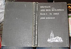 Britain and Her Buildings, Book 1: to 1485, and Book 2: 1485-1939
