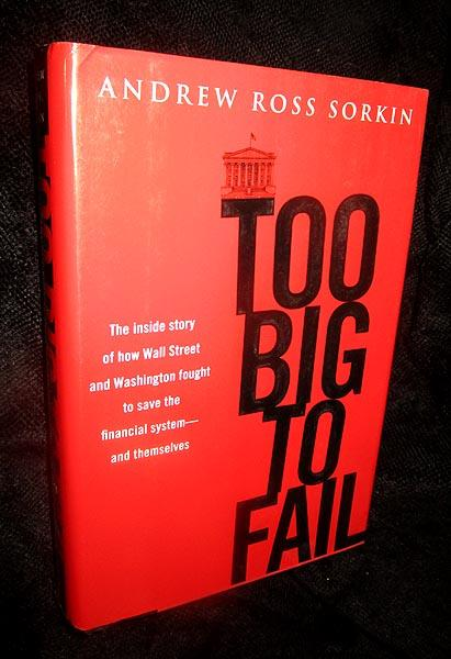 Too Big To Fail: The Inside Story Of How Wall Street And Washington Fought To Save The Financial System From Crisis And From Themselves Sorkin, Andr
