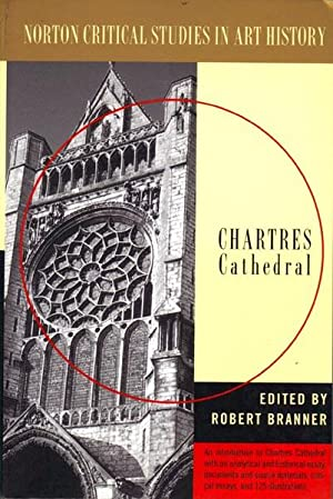 Chartres Cathedral: Illustrations, Introductory Essay, Documents, Analysis, Criticism: Branner, ...
