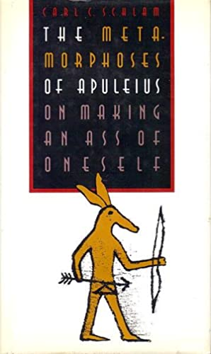 The Metamorphoses of Apuleius: On Making an Ass of Oneself: Schlam, Carl C.