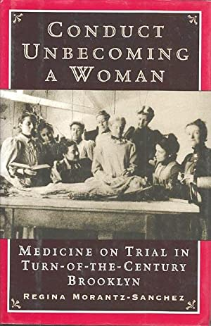 Conduct Unbecoming a Woman: Medicine on Trial in Turn-of-the-Century Broolyn