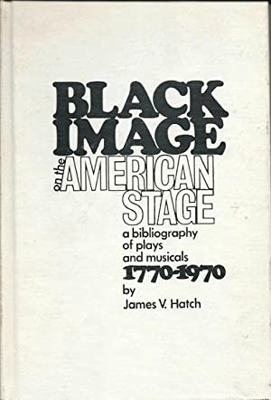 Black Image on the American Stage: a Bibliography of Plays and Musicals, 1770 - 1970