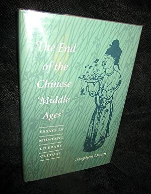 """The End of the Chinese """"Middle Ages"""": Essays in Mid-Tang Literary Culture: Owen, Stephen"""