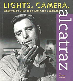 Lights, Camera, Alcatraz: Hollywood's View of an: Slater, Dashka