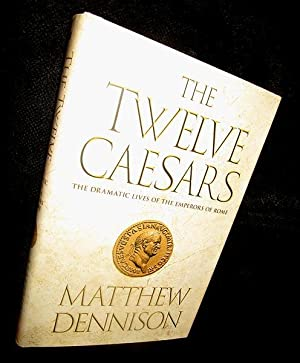 The Twelve Caesars: The Dramatics Lives of: Dennison, Matthew