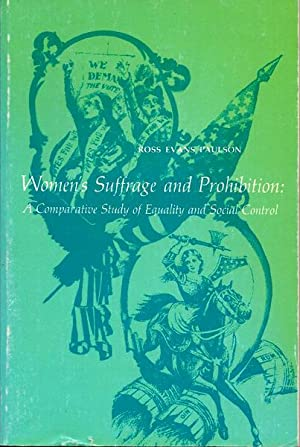 Women's Suffrage and Prohibition: a Comparative Study: Paulson, Ross Evans