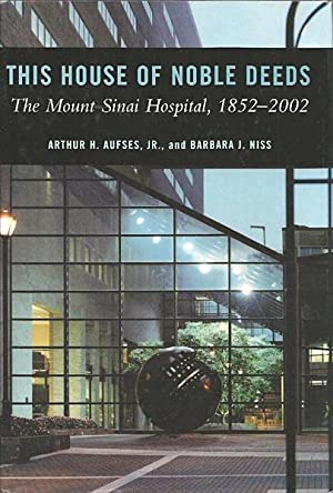 This House of Noble Deeds: The Mount Sinai Hospital, 1852 - 2002