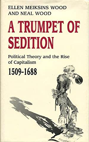 A Trumpet of Sedition: Political Theory and the Rise of Capitalism, 1509 - 1688